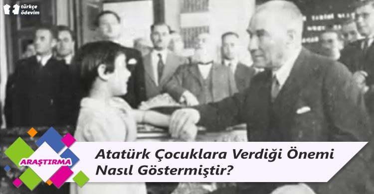 Atatürk Çocuklara Verdiği Önemi Nasıl Göstermiştir?