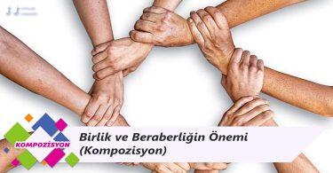 Birlik ve Beraberliğin Önemi - Kompozisyon