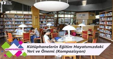 Kütüphanelerin Eğitim Hayatımızdaki Yeri ve Önemi - Kompozisyon