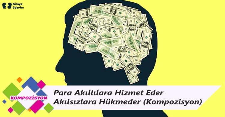 Para Akıllılara Hizmet Eder Akılsızlara Hükmeder - Kompozisyon