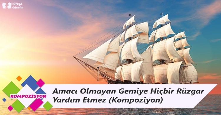 Amacı Olmayan Gemiye Hiçbir Rüzgar Yardım Etmez - Kompozisyon