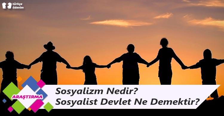 Sosyalizm Nedir? Sosyalist Devlet Ne Demektir?