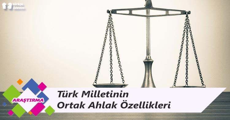 Türk Milletinin Ortak Ahlak Özellikleri - Milli Ahlak