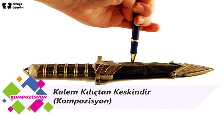 Kalem Kılıçtan Keskindir - Kompozisyon