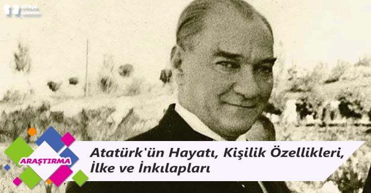Atatürk'ün Hayatı, Kişilik Özellikleri, İlke ve İnkılapları