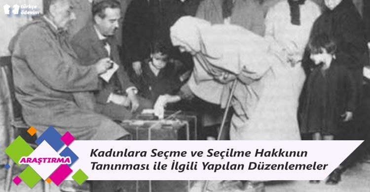 Cumhuriyet Tarihinde Kadınlara Seçme ve Seçilme Hakkının Tanınması ile İlgili Yapılan Düzenlemeler