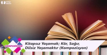 Kitapsız Yaşamak; Kör, Sağır, Dilsiz Yaşamaktır - Kompozsiyon
