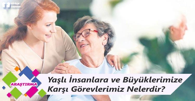 Yaşlı İnsanlara ve Büyüklerimize Karşı Görevlerimiz Nelerdir?