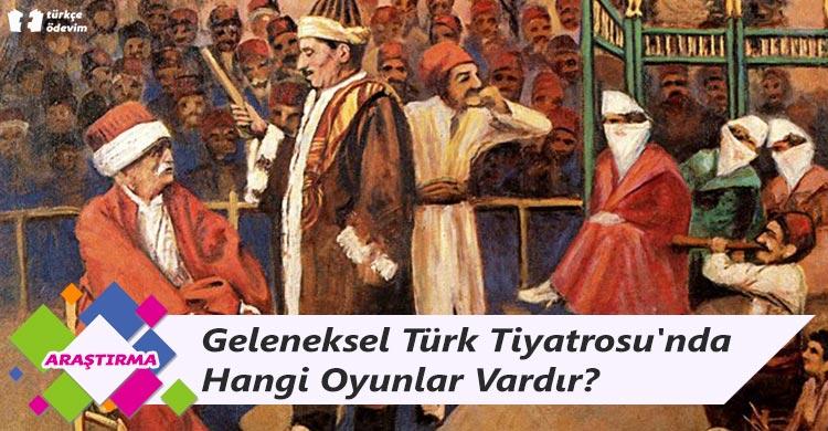 Geleneksel Türk Tiyatrosu'nda Hangi Oyunlar Vardır?