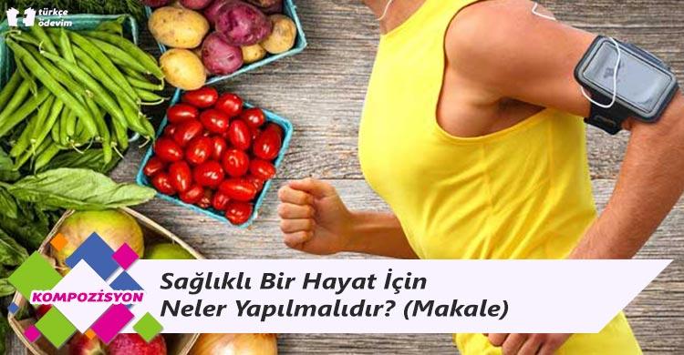 Sağlıklı Bir Hayat İçin Neler Yapılmalıdır? - Makale