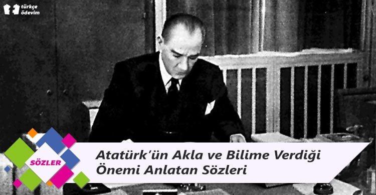 Atatürk'ün Akla ve Bilime Verdiği Önemi Anlatan Sözleri