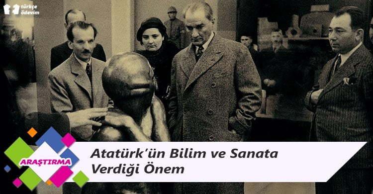 Atatürk'ün Bilim ve Sanata Verdiği Önem
