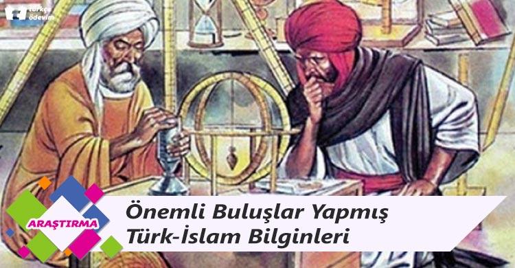 Önemli Buluşlar Yapmış Türk-İslam Bilginleri