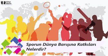 Sporun Dünya Barışına Katkıları Nelerdir?