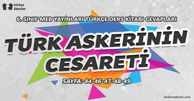 Türk Askerinin Cesareti Metni Cevapları - 6. Sınıf Türkçe MEB Yayınları