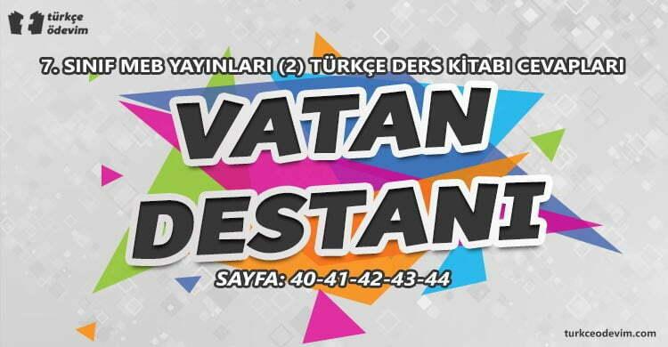 Vatan Destanı Metni Cevapları - 7. Sınıf Türkçe MEB Yayınları (2)