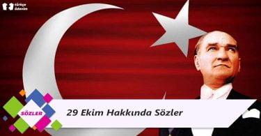 29 Ekim Hakkında Sözler - Cumhuriyet Bayramı Sözleri
