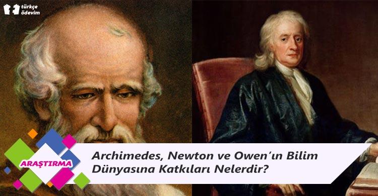 Archimedes, Newton ve Owen'ın Bilim Dünyasına Katkıları Nelerdir?