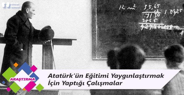 Atatürk'ün Eğitimi Yaygınlaştırmak İçin Yaptığı Çalışmalar