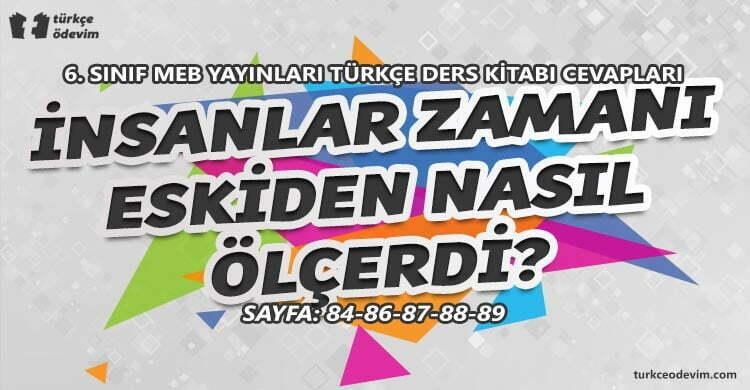 İnsanlar Zamanı Eskiden Nasıl Ölçerdi? Metni Cevapları - 6. sınıf Türkçe MEB Yayınları