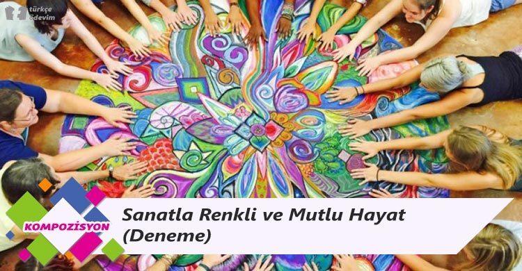Sanatla Renkli ve Mutlu Hayat - Sanat Konulu Deneme