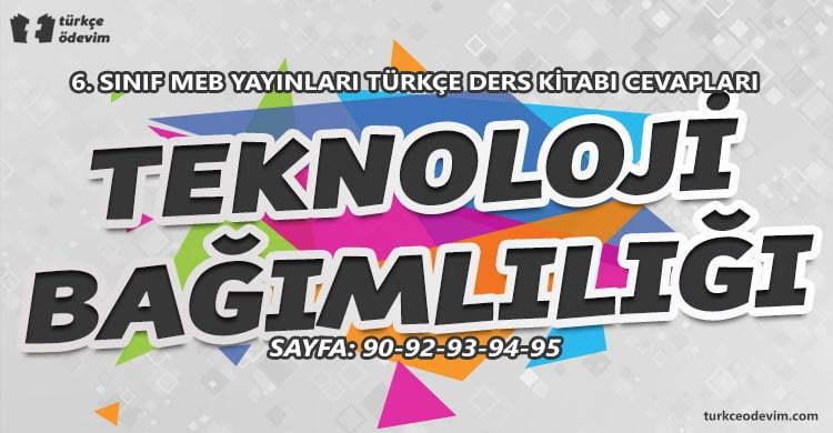 Teknoloji Bağımlılığı Metni Cevapları - 6. Sınıf Türkçe MEB Yayınları