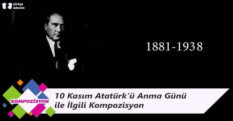10 Kasım Atatürk'ü Anma Günü ile İlgili Kompozisyon