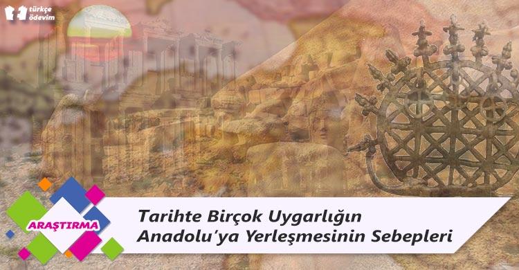 Tarihte Birçok Uygarlığın Anadolu'ya Yerleşmesinin Sebepleri