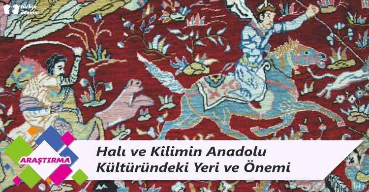 Halı ve Kilimin Anadolu Kültüründeki Yeri ve Önemi