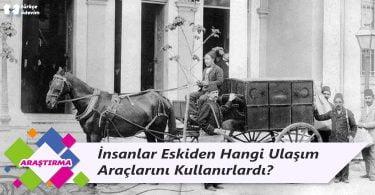 İnsanlar Eskiden Hangi Ulaşım Araçlarını Kullanırlardı?