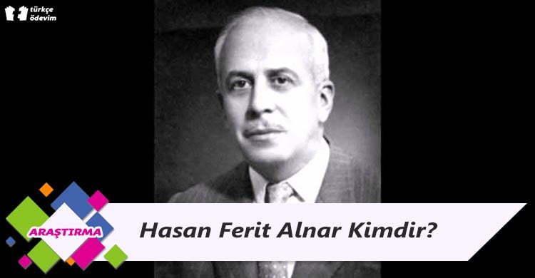 Hasan Ferit Alnar Kimdir?