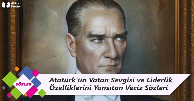 Atatürk'ün Vatan Sevgisi ve Liderlik Özelliklerini Yansıtan Veciz Sözleri