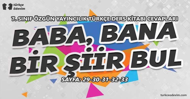 Baba Bana Bir Şiir Bul Metni Cevapları - 7. Sınıf Türkçe Özgün Yayınları
