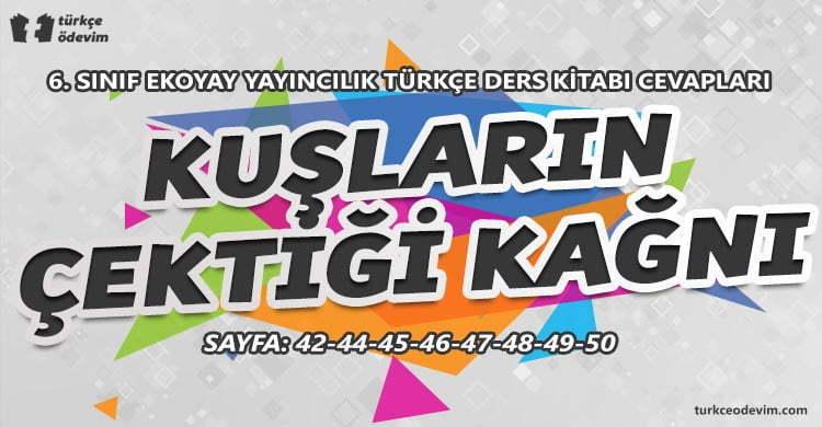 Kuşların Çektiği Kağnı Metni Cevapları - 6. Sınıf Türkçe Ekoyay Yayınları