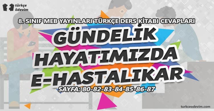 Gündelik Hayatımızda E-Hastalıklar Metni Cevapları - 8. Sınıf Türkçe MEB Yayınları