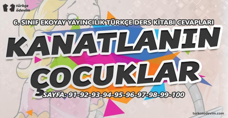 Kanatlanın Çocuklar Metni Cevapları - 6. Sınıf Türkçe Ekoyay Yayınları