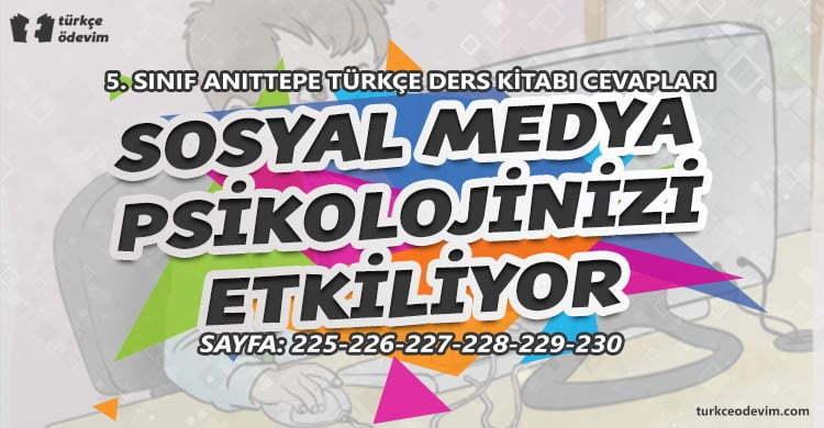 Sosyal Medya Psikolojinizi Etkiliyor Metni Cevapları - 5. Sınıf Türkçe Anıttepe Yayınları